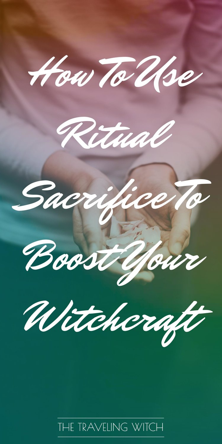 How To Use Ritual Sacrifice To Boost Your Witchcraft // Magic // The Traveling Witch