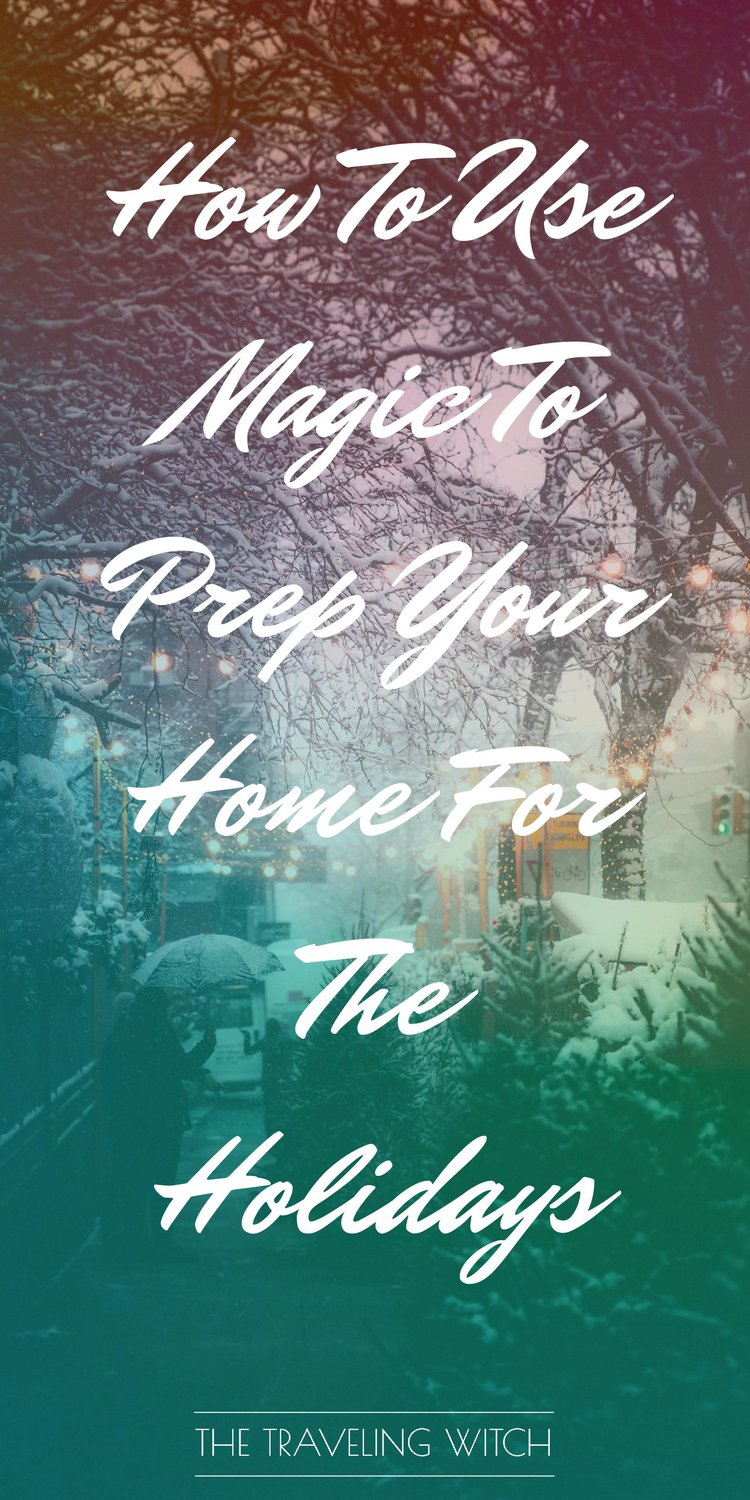 How To Use Magic To Prep Your Home For The Holidays // Witchcraft // The Traveling Witch