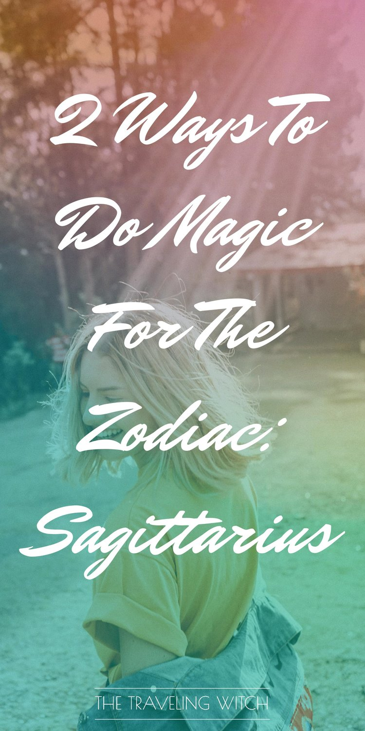 2 Ways To Do Magic For The Zodiac: Sagittarius // Witchcraft // The Traveling Witch