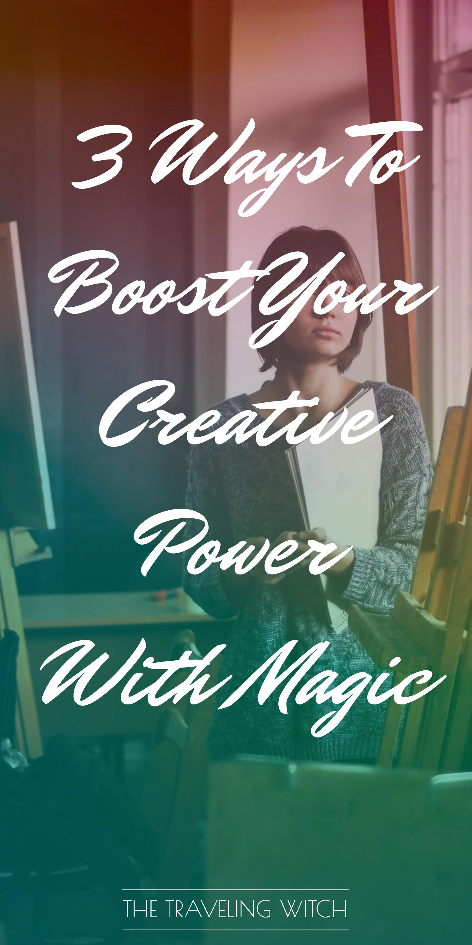3 Ways To Boost Your Creative Power With Magic // Witchcraft // The Traveling Witch
