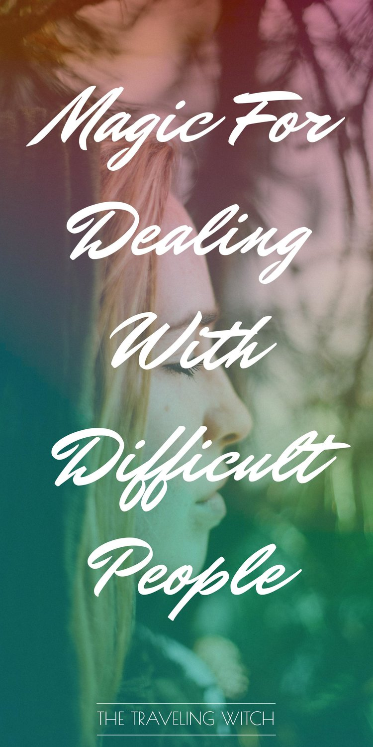 Magic For Dealing With Difficult People // Witchcraft // The Traveling Witch