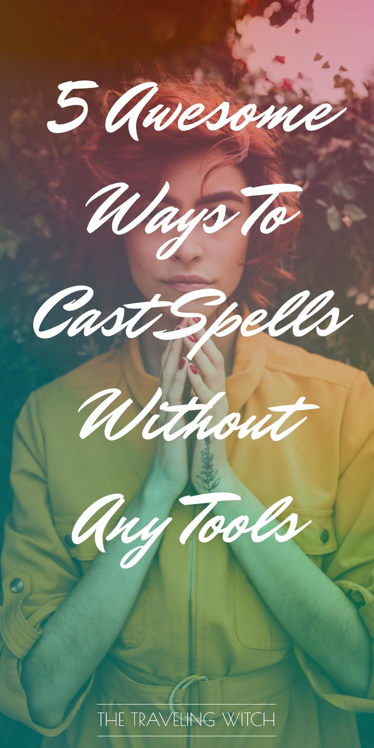 5 Awesome Ways To Cast Spells Without Any Tools // Witchcraft // Magic //The Traveling Witch