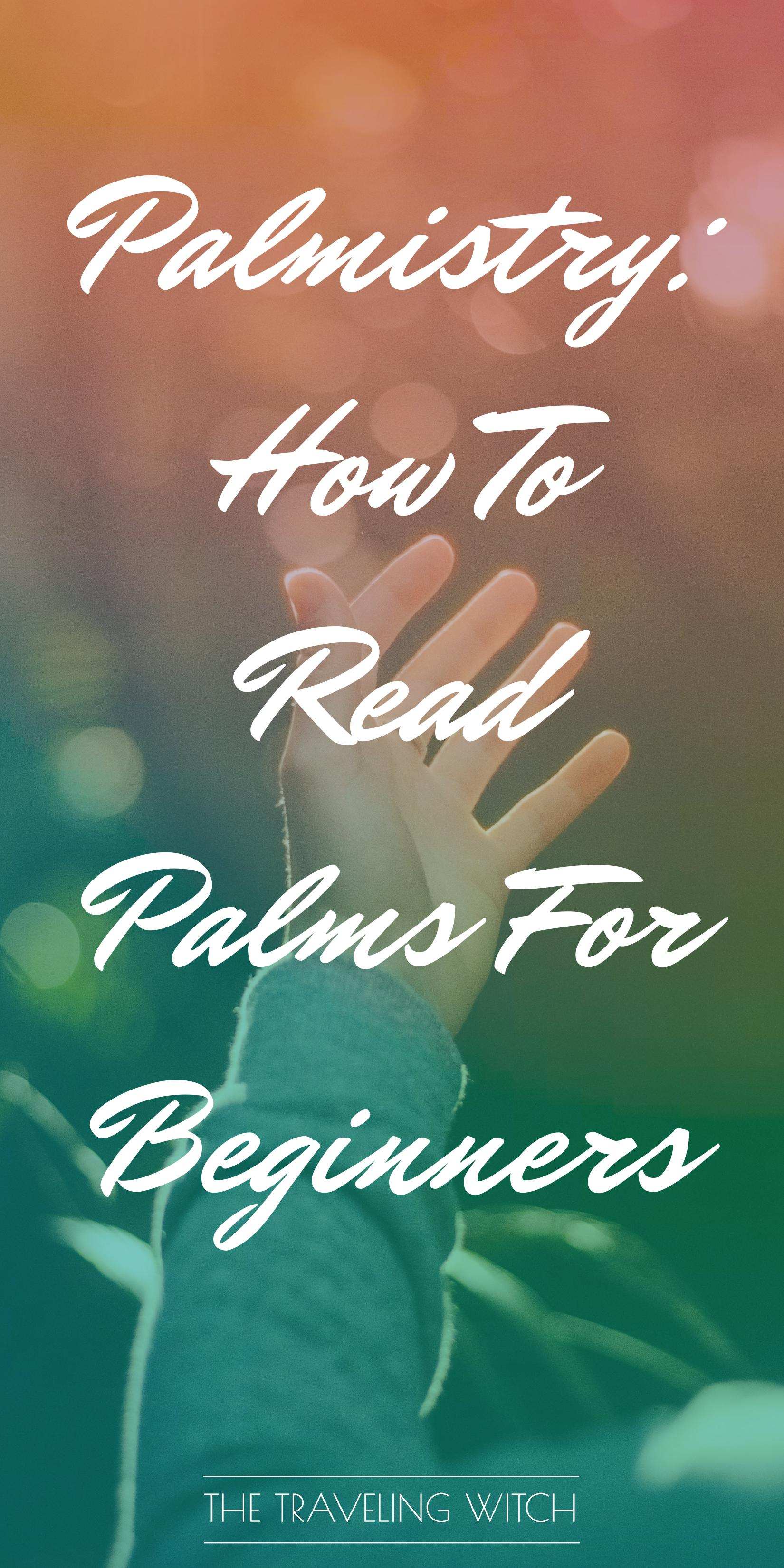 Palmistry: How To Read Palms For Beginners by The Traveling Witch