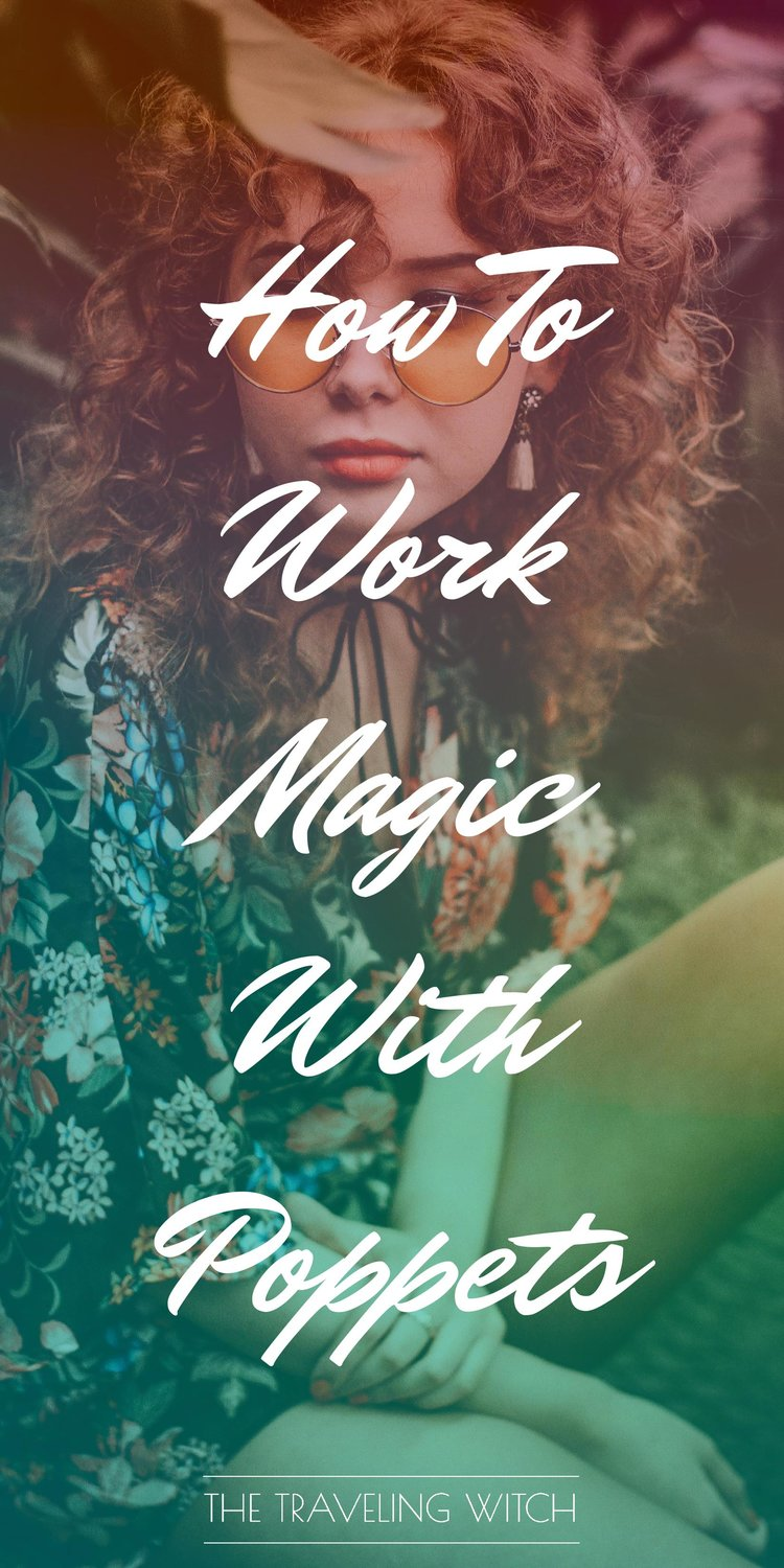 How To Work Magic With Poppets by The Traveling Witch
