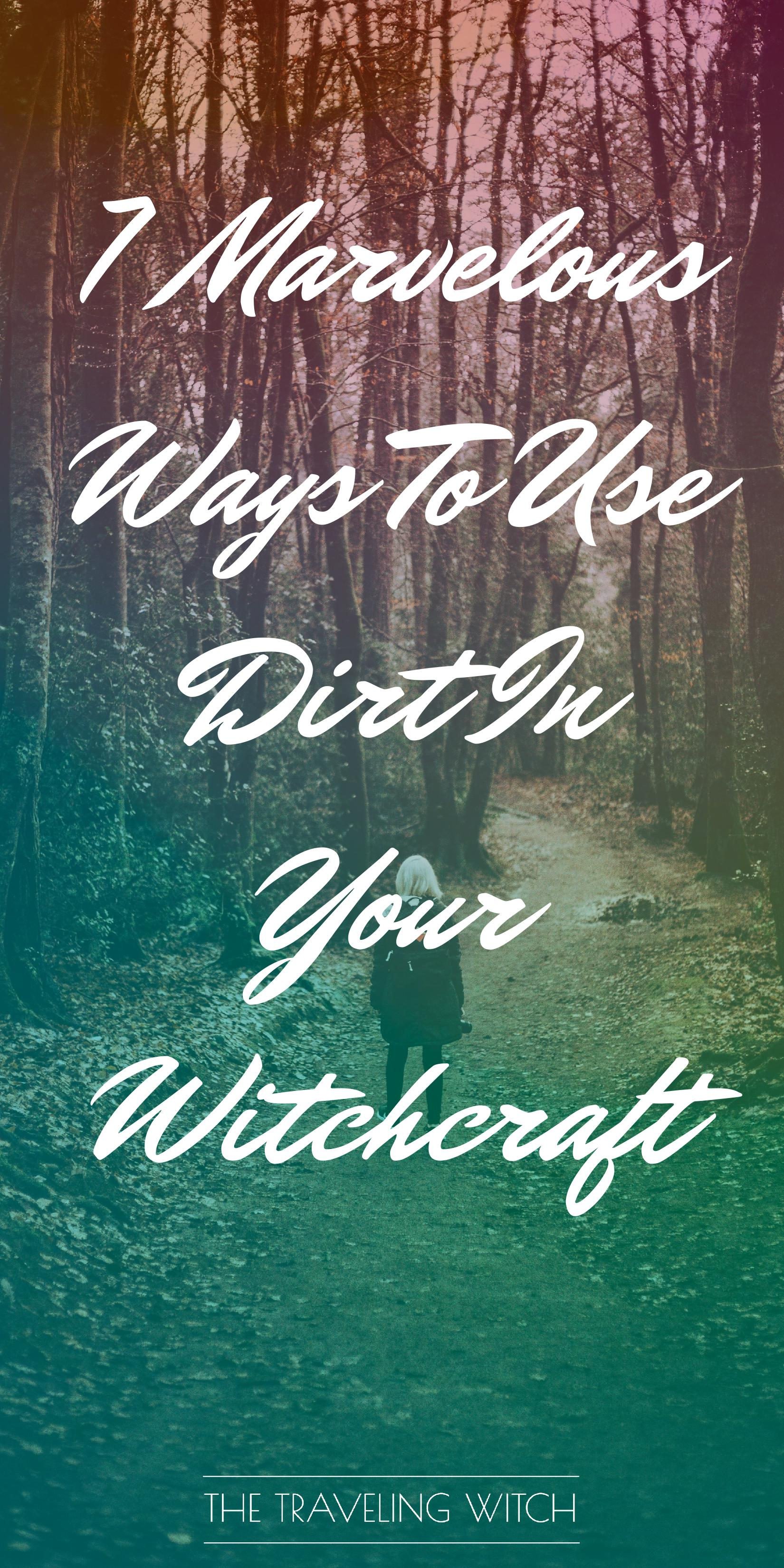 7 Marvelous Ways To Use Dirt In Your Witchcraft by The Traveling Witch