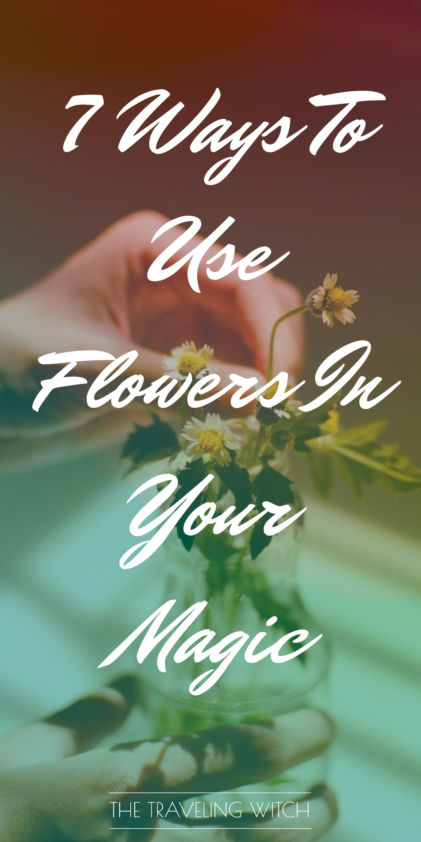 7 Ways To Use Flowers In Your Magic by The Traveling Witch