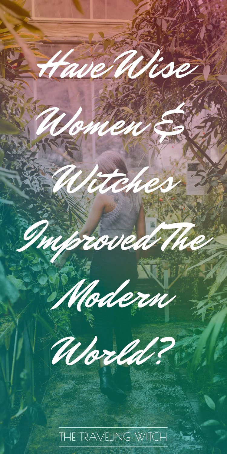 Have Wise Women & Witches Improved The Modern World? by The Traveling Witch