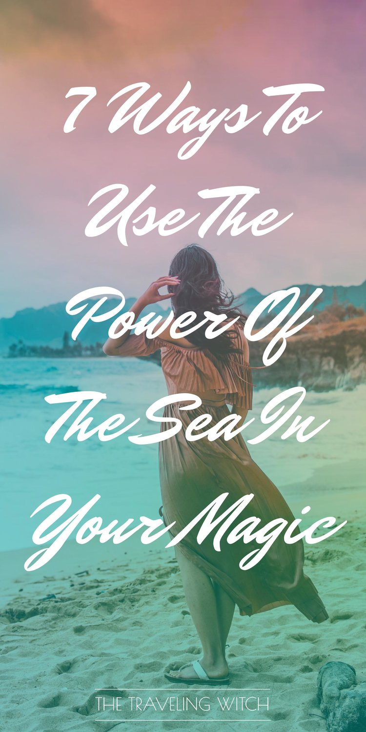 7 Ways To Use The Power Of The Sea In Your Magic by The Traveling Witch
