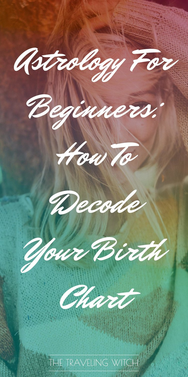 Astrology For Beginners: How To Decode Your Birth Chart by The Traveling Witch