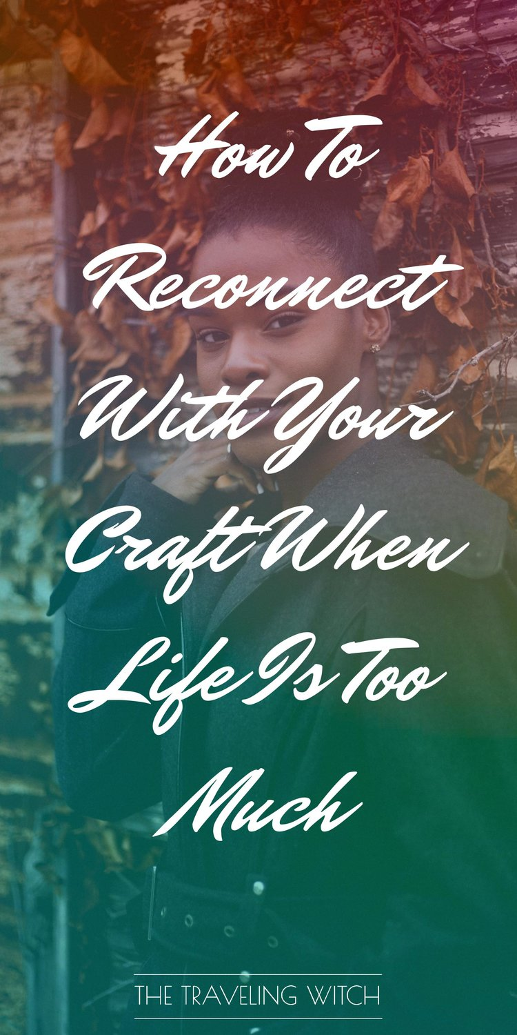 How To Reconnect With Your Craft When Life Is Too Much by The Traveling Witch
