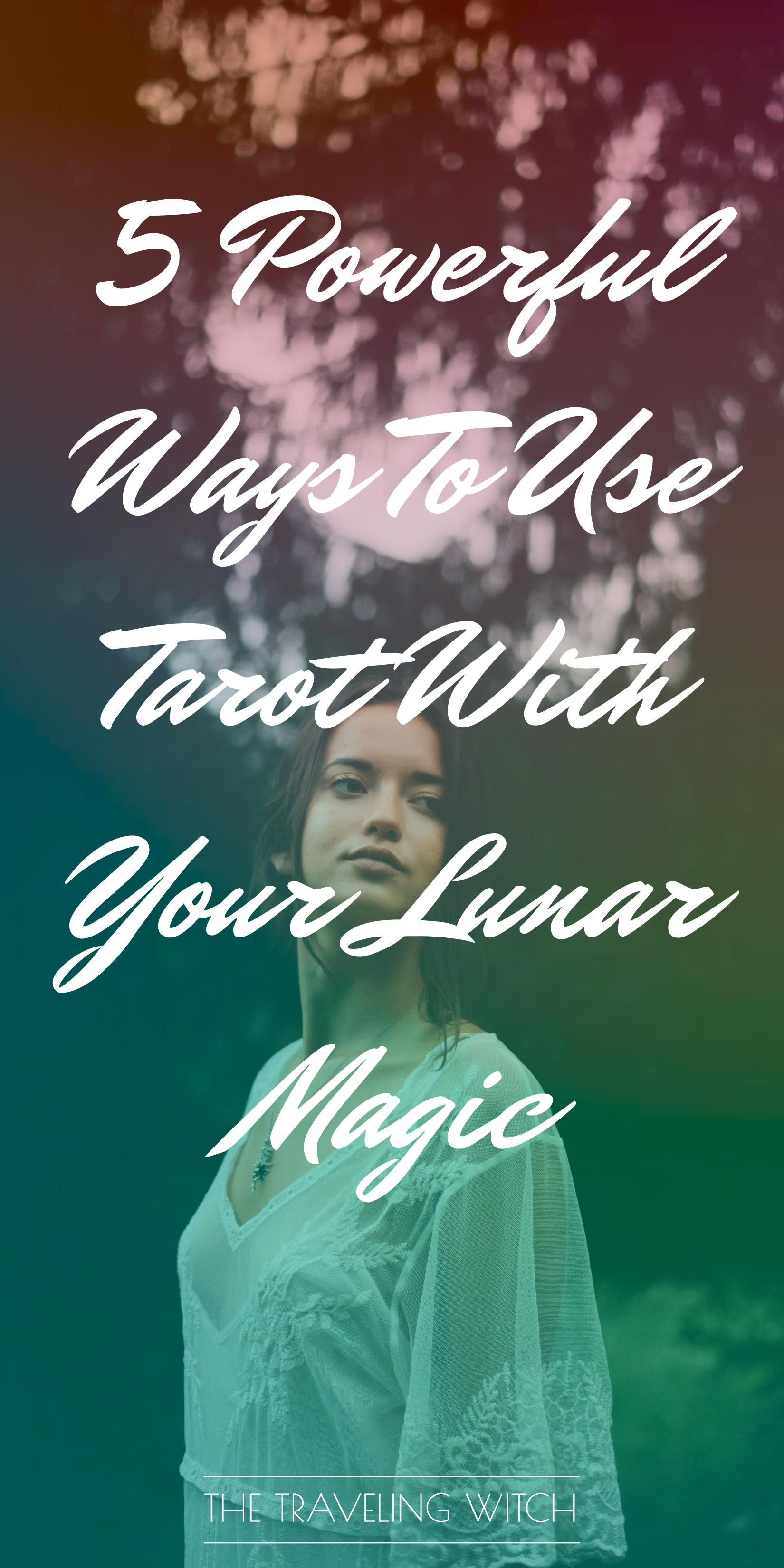 5 Powerful Ways To Use Tarot With Your Lunar Magic by The Traveling Witch