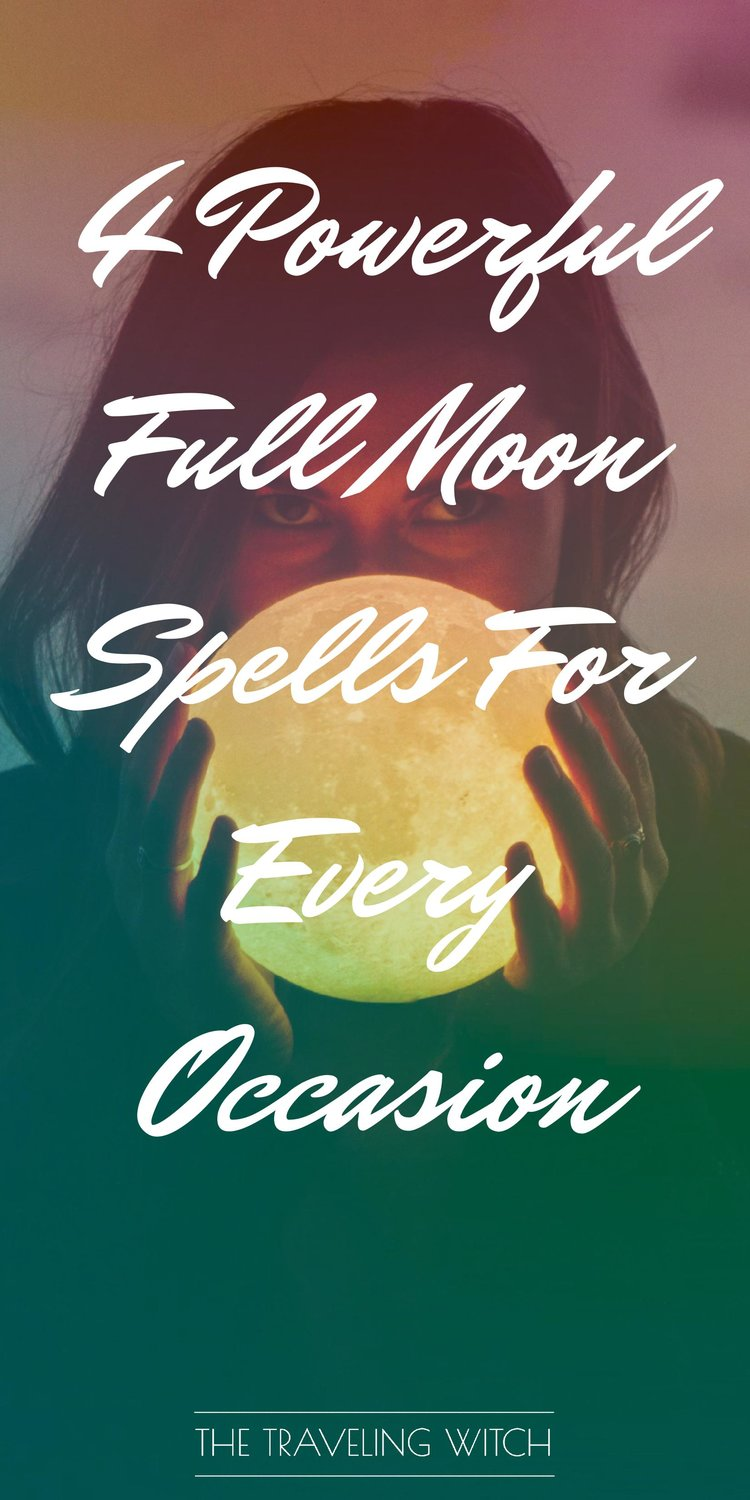 4 Powerful Full Moon Spells For Every Occasion by The Traveling Witch #Witchcraft #Magic