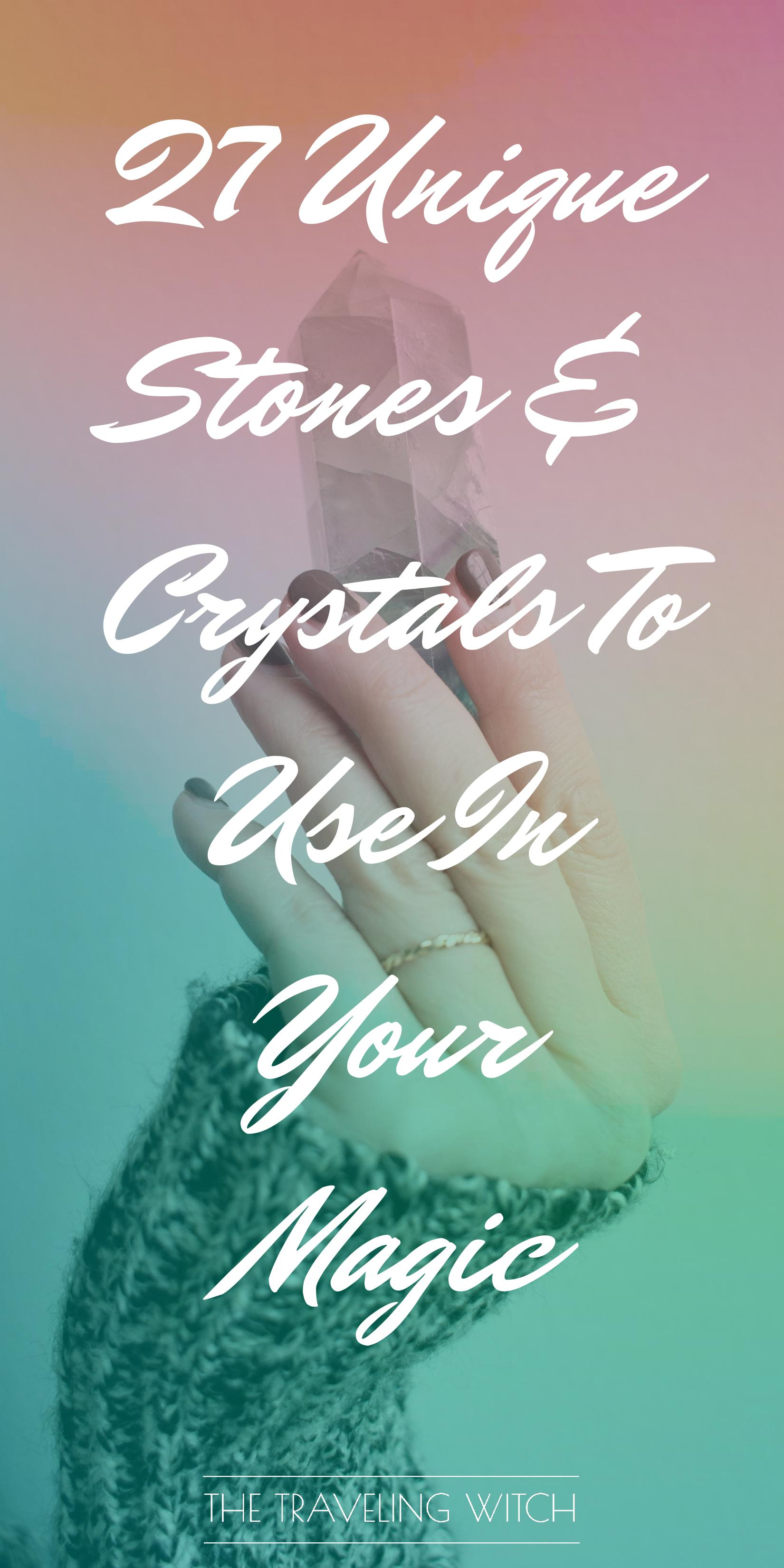 27 Unique Stones & Crystals To Use In Your Magic by The Traveling Witch #Witchcraft #Magic