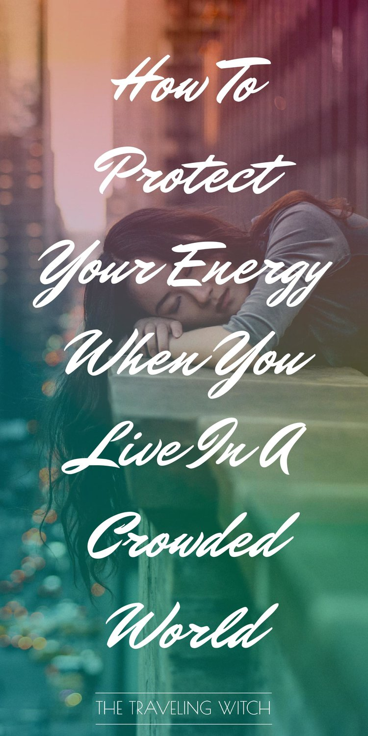 How To Protect Your Energy When You Live In A Crowded World by The Traveling Witch #Witchcraft #Magic