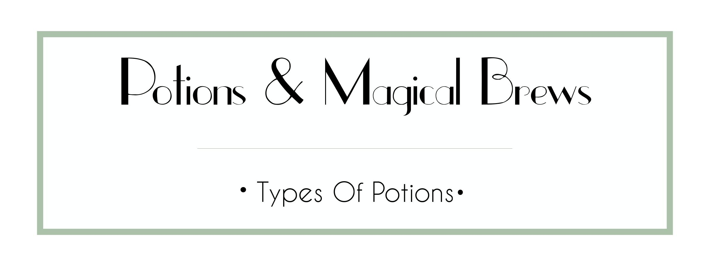 Potions & Magical Brews - Types Of Potions