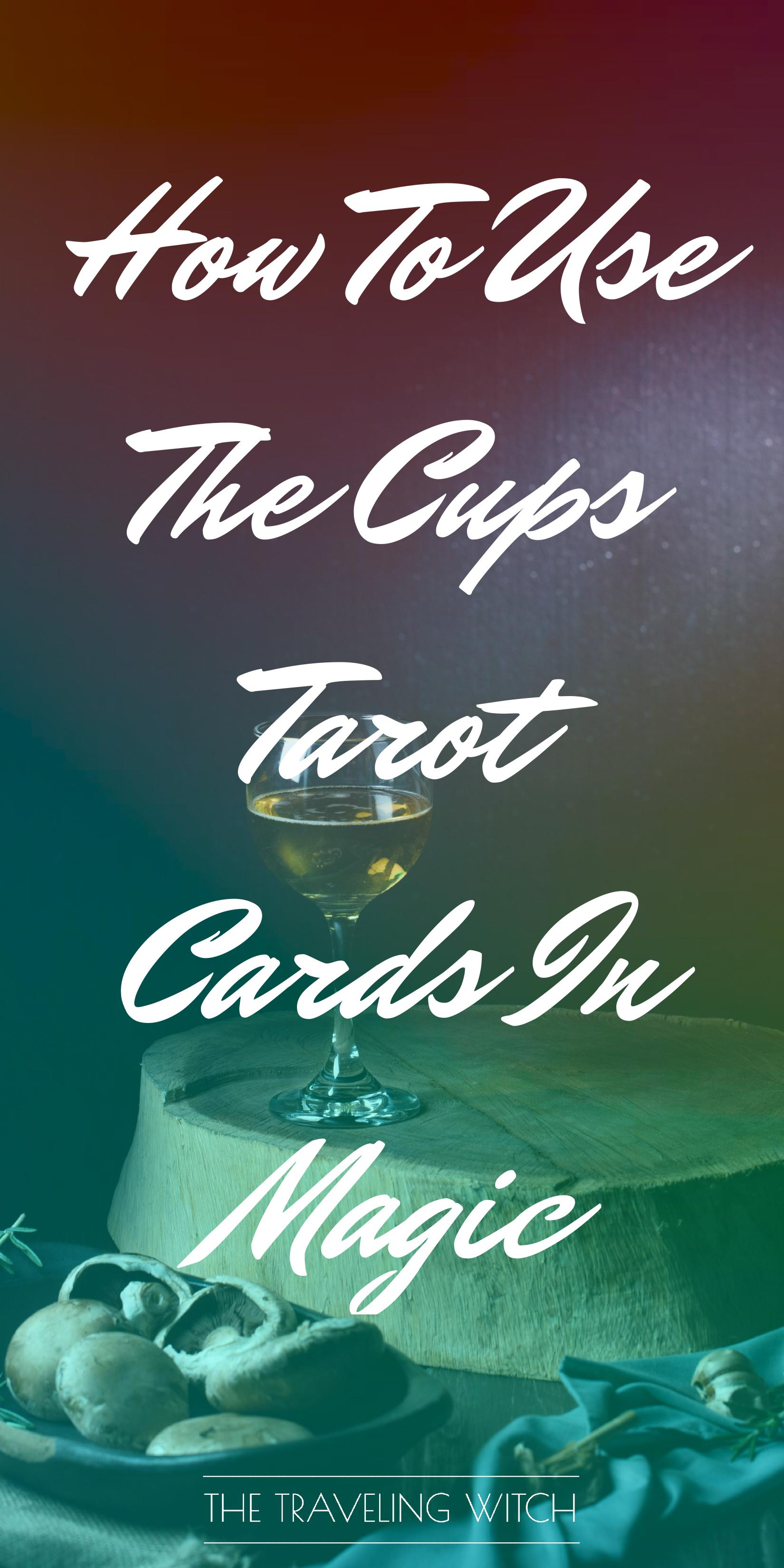 How To Use The Cups Tarot Cards In Magic by The Traveling Witch