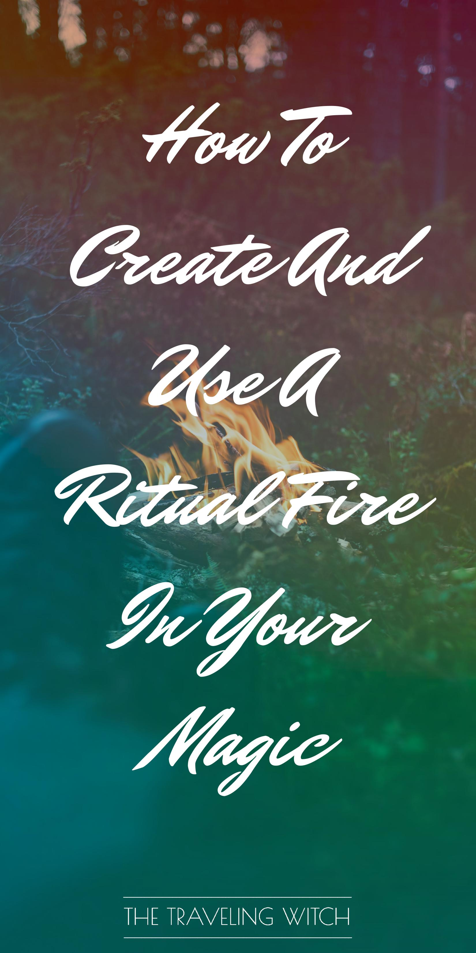 How To Create And Use A Ritual Fire In Your Magic by The Traveling Witch #Witchcraft