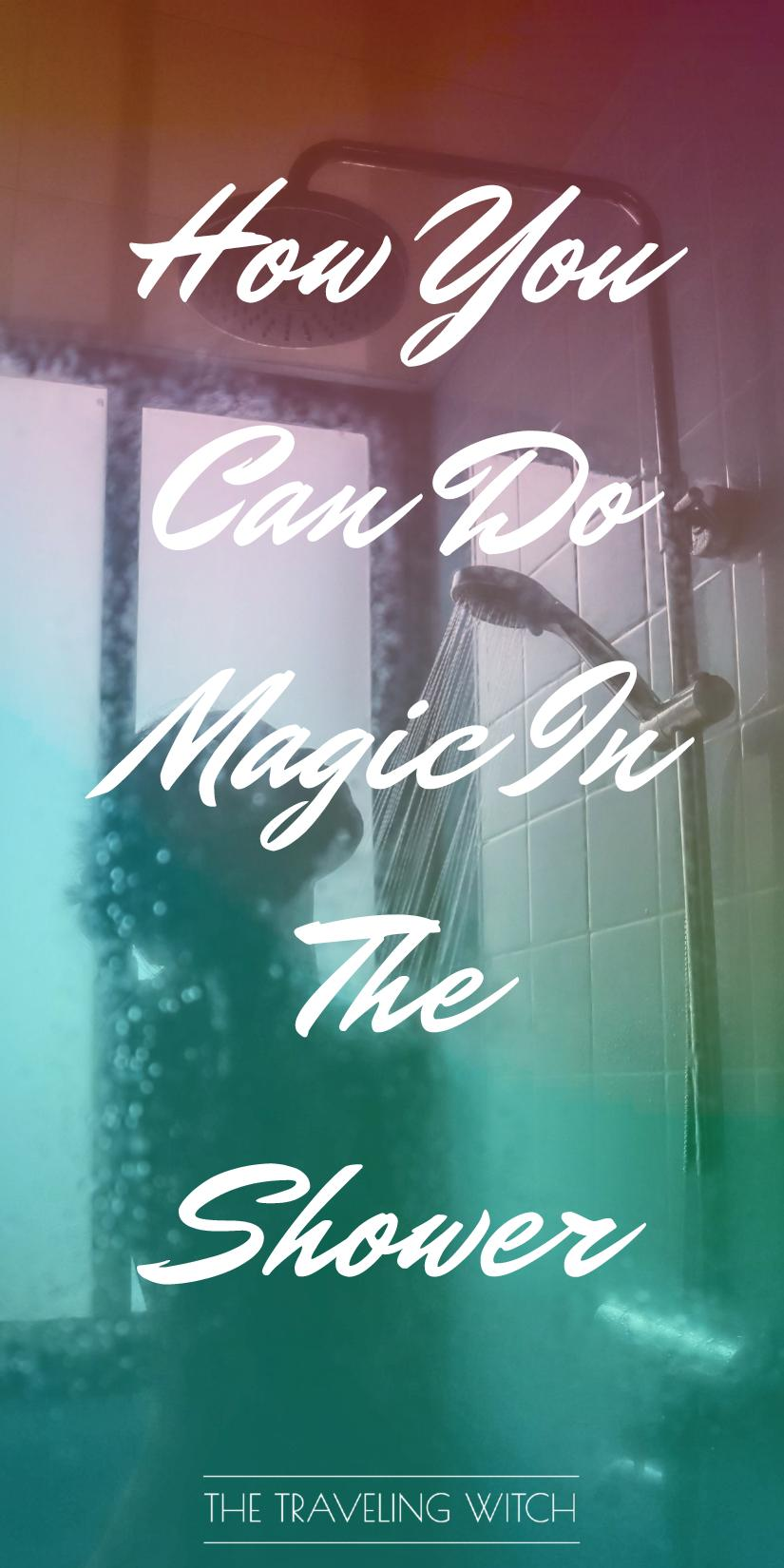 How You Can Do Magic In The Shower // The Traveling Witch #Witchcraft