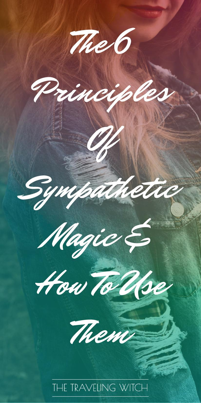 The 6 Principles Of Sympathetic Magic And How To Use Them by The Traveling Witch