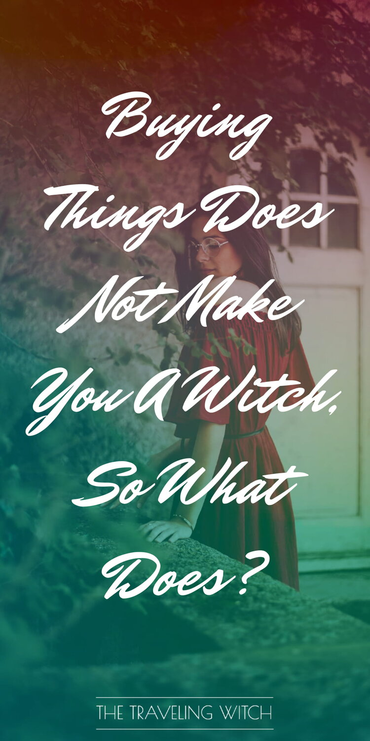 Buying Things Does Not Make You A Witch, So What Does? by The Traveling Witch #Witchcraft #Magic