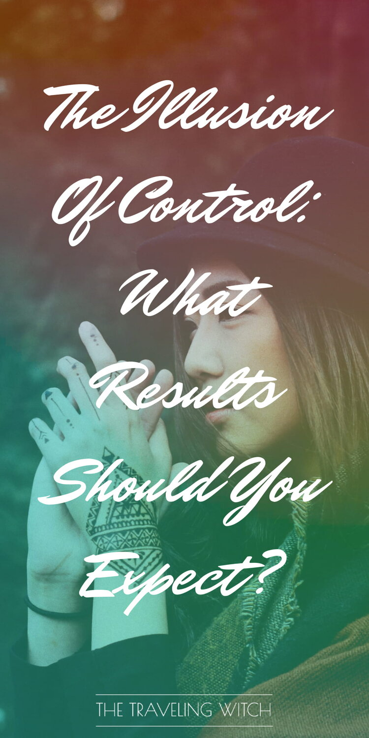 The Illusion Of Control: What Results Should You Expect? by The Traveling Witch #Witchcraft #Magic