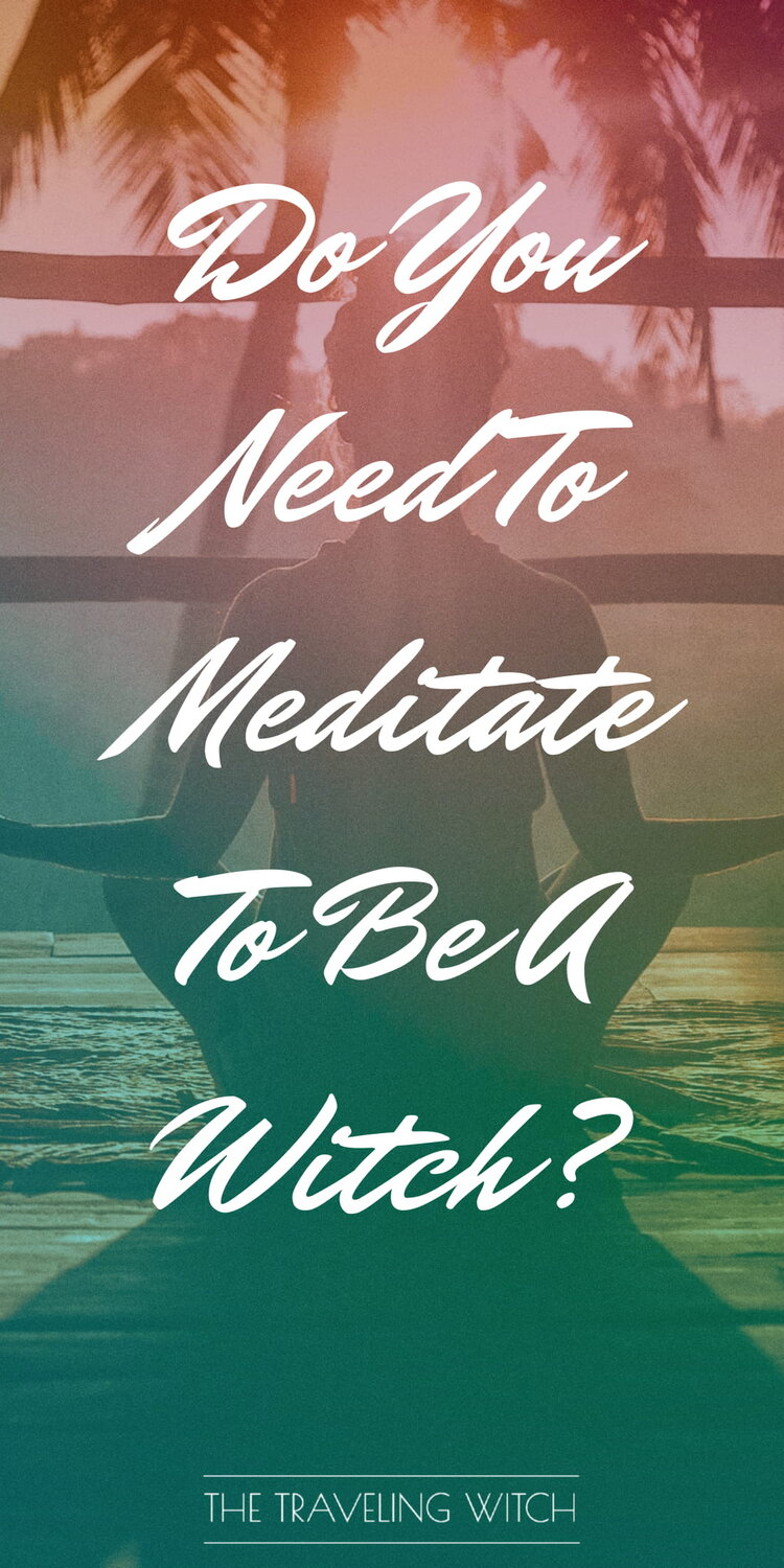 Do You Need To Meditate To Be A Witch? by The Traveling Witch #Witchcraft #Magic