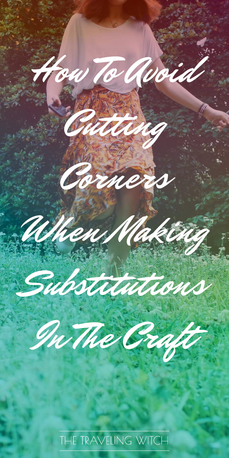 How To Avoid Cutting Corners When Making Substitutions In The Craft by The Traveling Witch #Witchcraft #Magic