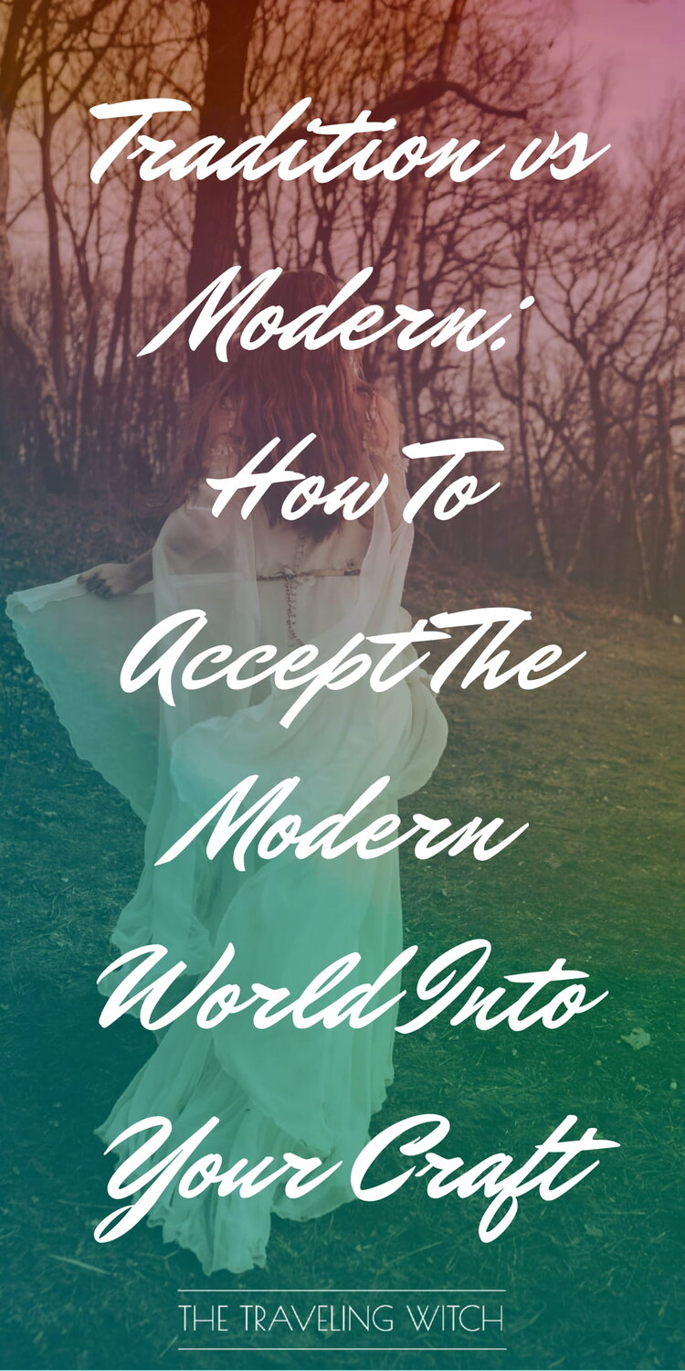 Tradition vs Modern: How To Accept The Modern World Into Your Craft by The Traveling Witch
