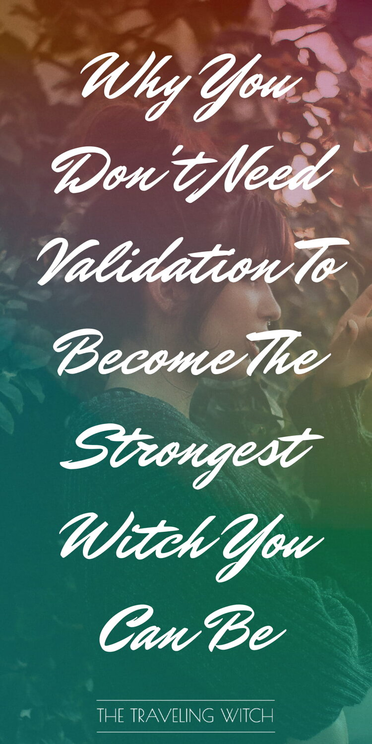 Why You Don't Need Validation To Become The Strongest Witch You Can Be by The Traveling Witch