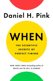 When the Scientific Secrets of Perfect Timing, by Daniel H. Pink