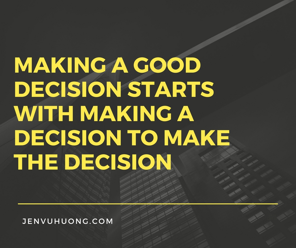 Make a good decision starts with making a decision to make the decision.jpg