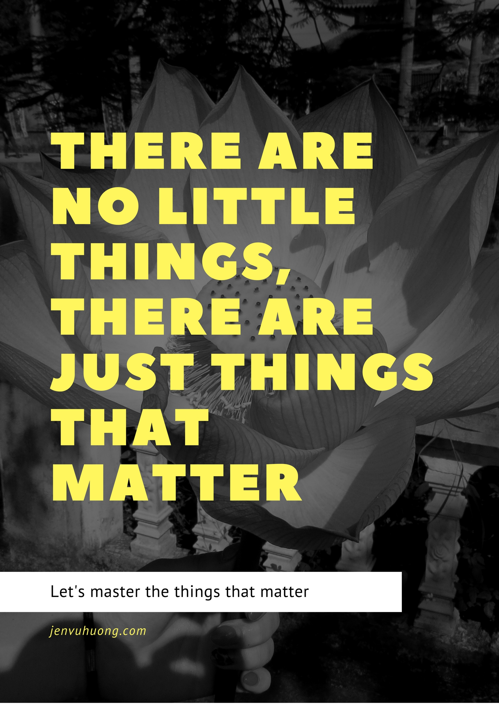 there are no little things, there are just things that matter.jpg