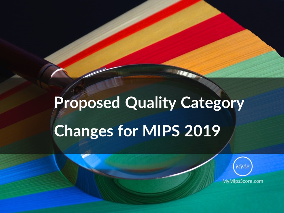 MIPS 2019 Proposed Rule Part II: Examining Quality Category