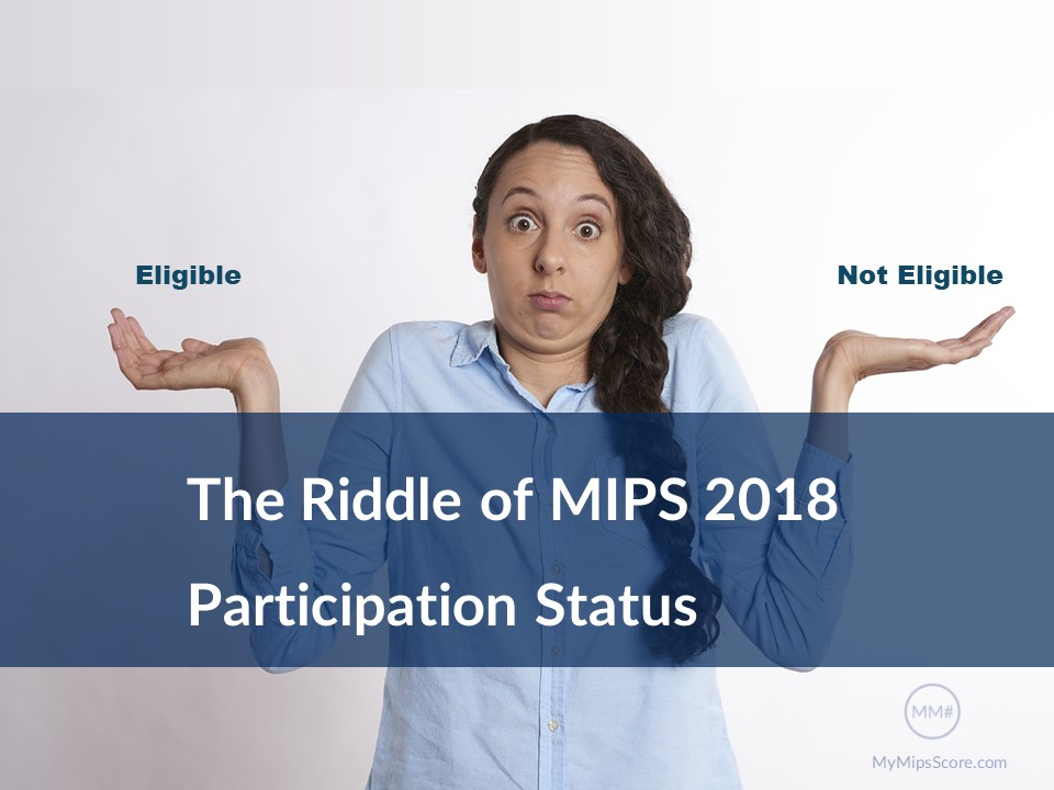 MIPS 2018 Participation Status: Are you eligible or not eligible?