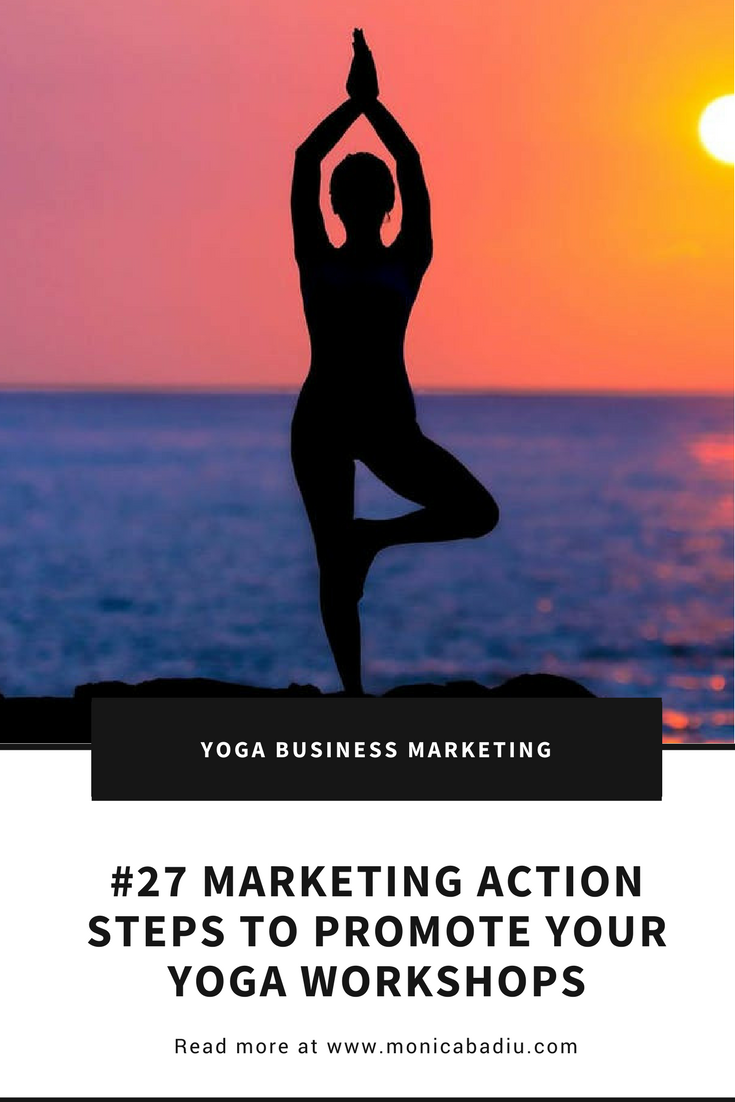27 marketing action steps to promote your yoga workshops - Read more at www.monicabadiu.com