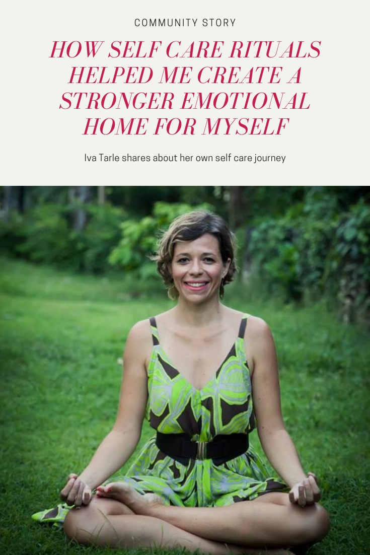 How Self Care Rituals Helped Me Create a Stronger Emotional Home for Myself - An entrepreneur's story about self care with Iva Tarle - Featured on MonicaBadiu.com #selfcare #mentalcare #health #emotions #mindset #womeninbusiness