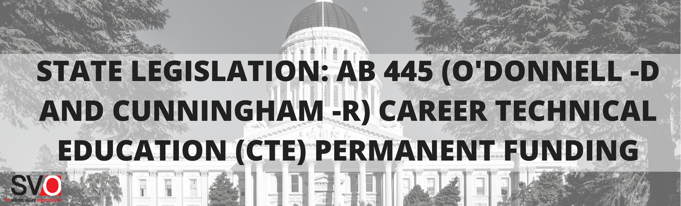 State Legislation: AB 445 (O'Donnell -D and Cunningham -R) Career Technical Education (CTE) Permanent Funding