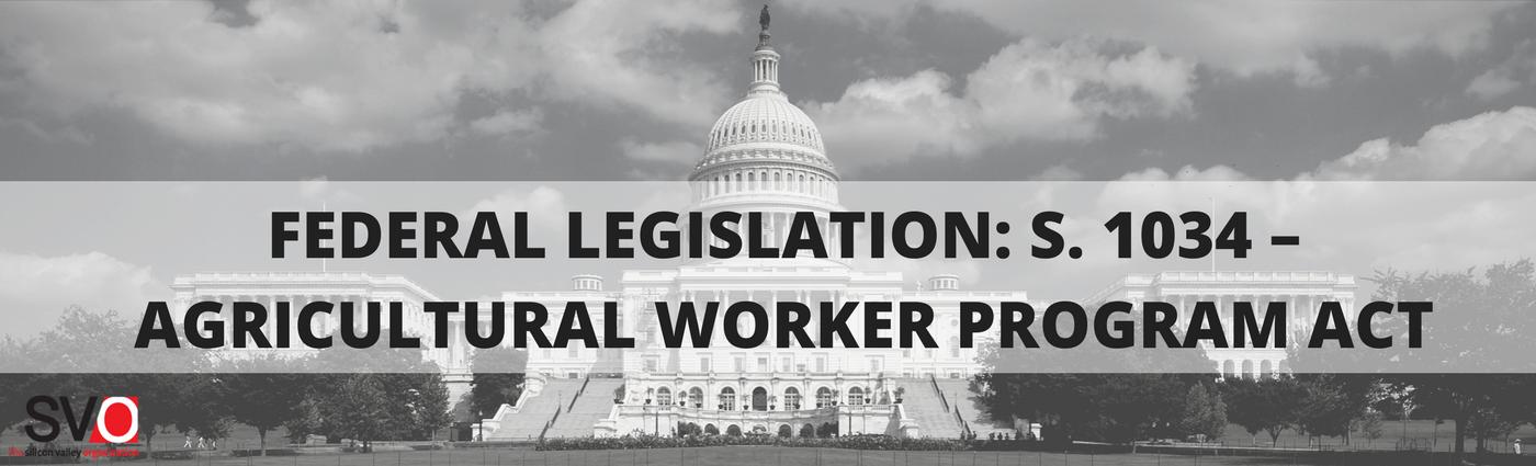 Federal Legislation: S. 1034 – Agricultural Worker Program Act