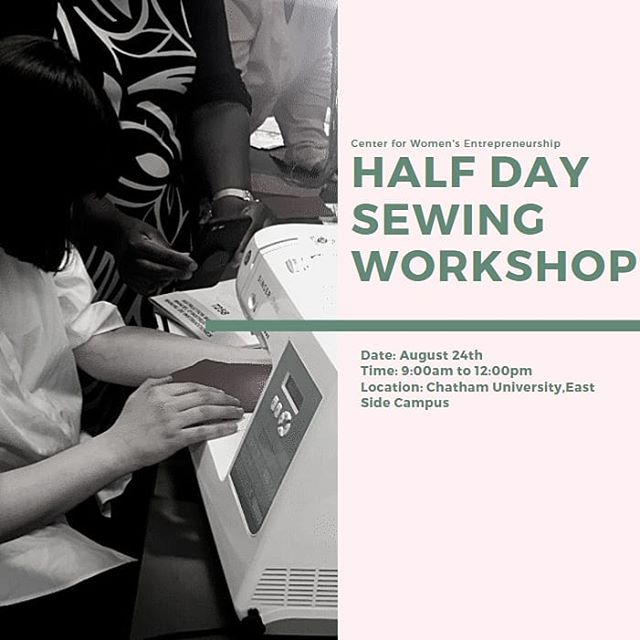 Our friends at the Center for Women's Entrepreneurship at Chatham are having a half day sewing workshop. $20 for the public or $10 if you're a member of the center.  RSVP here:  https://www.chatham.edu/cwe/events/