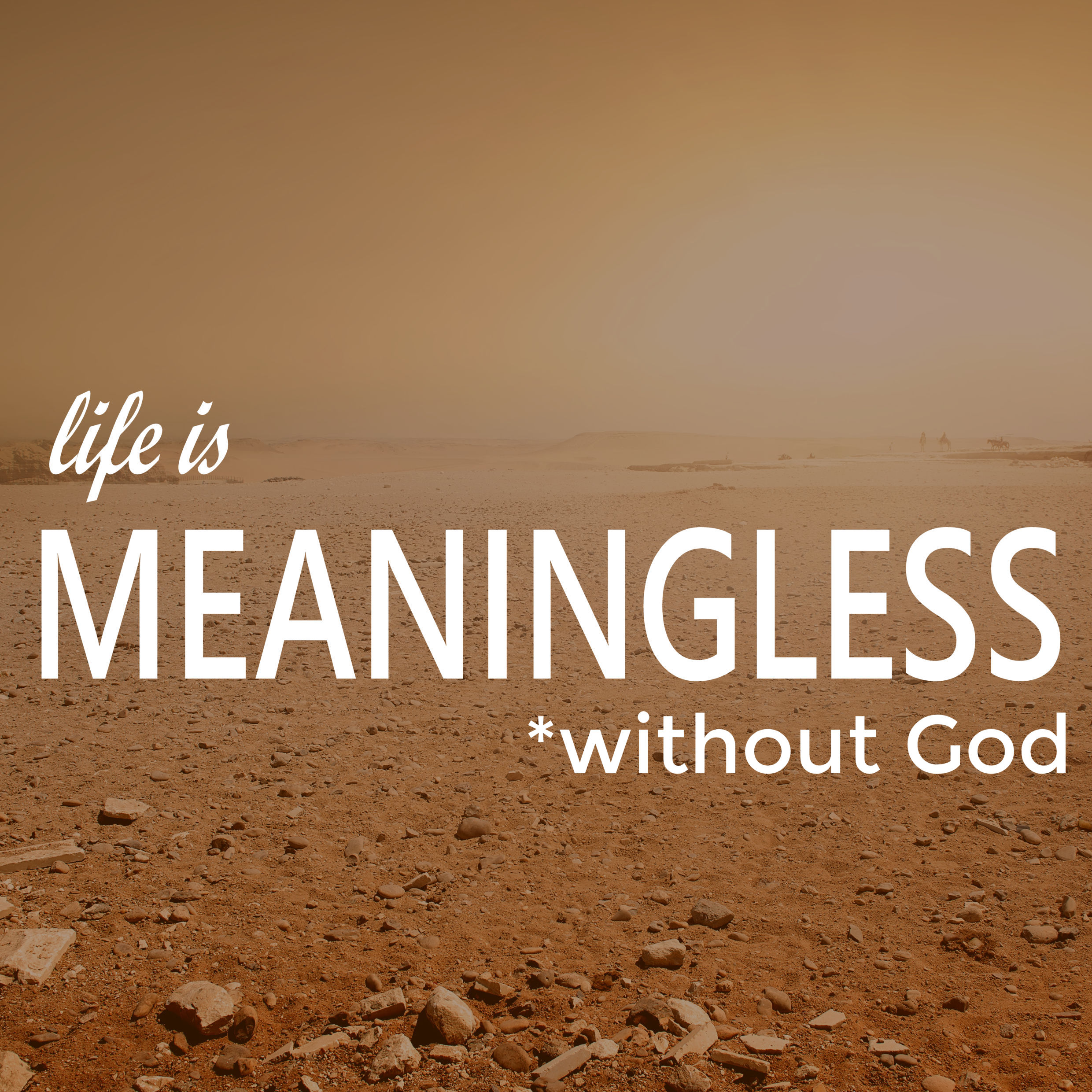 Ecclesiastes: Life Is Meaningless (Without God)