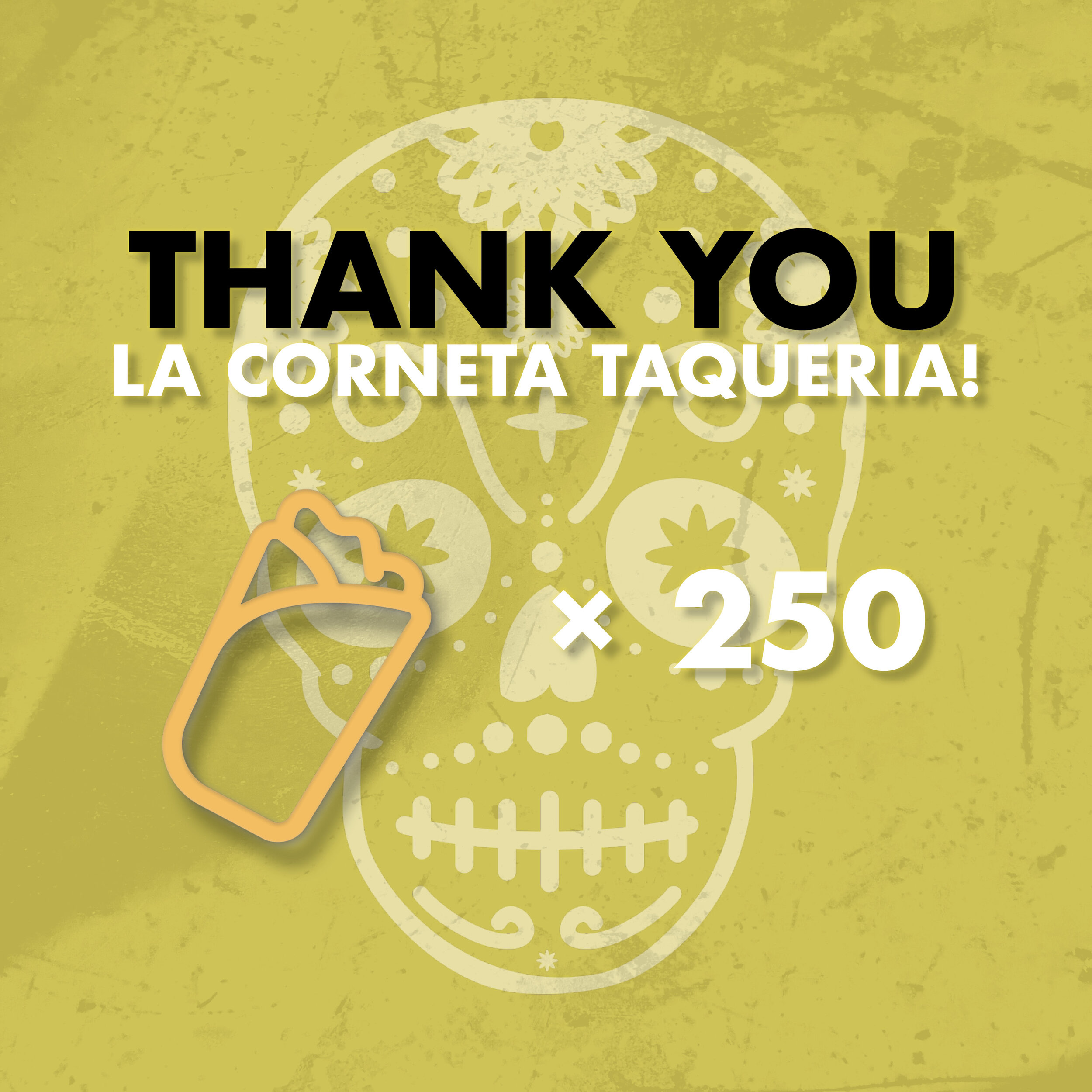 Thank you La Corneta Taqueria for the 250 Burritos!