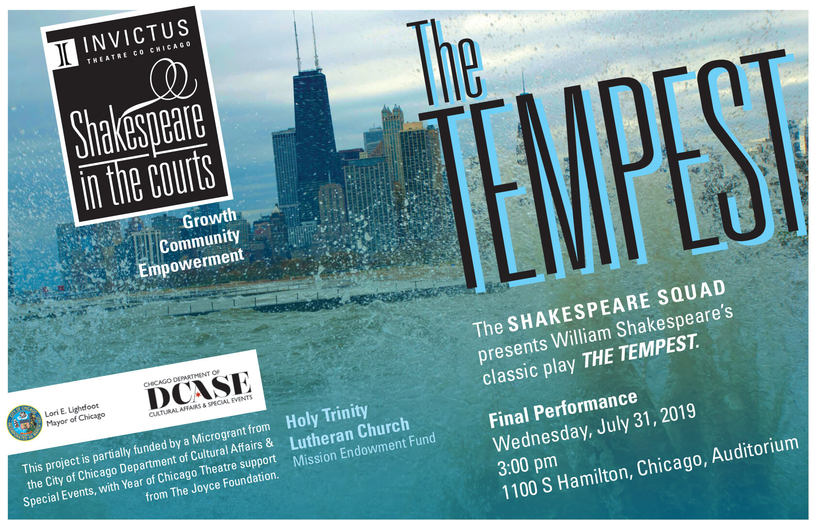 Shakespeare in the Courts Final Performance - July 31, 20193:00pm1100 S Hamilton, Chicago (Auditorium space)Invictus Theatre Company proudly presents our second annual culminating performance of our Shakespeare in the Courts program. Our Shakespeare Squad youth ensemble will present The Tempest.Shakespeare in the Courts is Invictus's outreach program that pairs theatre educators with youth who are involved in the Cook County justice system. The ensemble spends six weeks studying and rehearsing Shakespeare, and our goal is to create an inclusive, positive, and consistent experience. Transportation is provided to and from the rehearsal and performance spaces, and in addition to Invictus educators running the rehearsals, professional designers work with our ensemble to provide performance elements such as costumes and props.