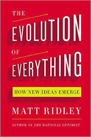 Matt Ridley's new book  The Evolution of Everything: How New Ideas Emerge