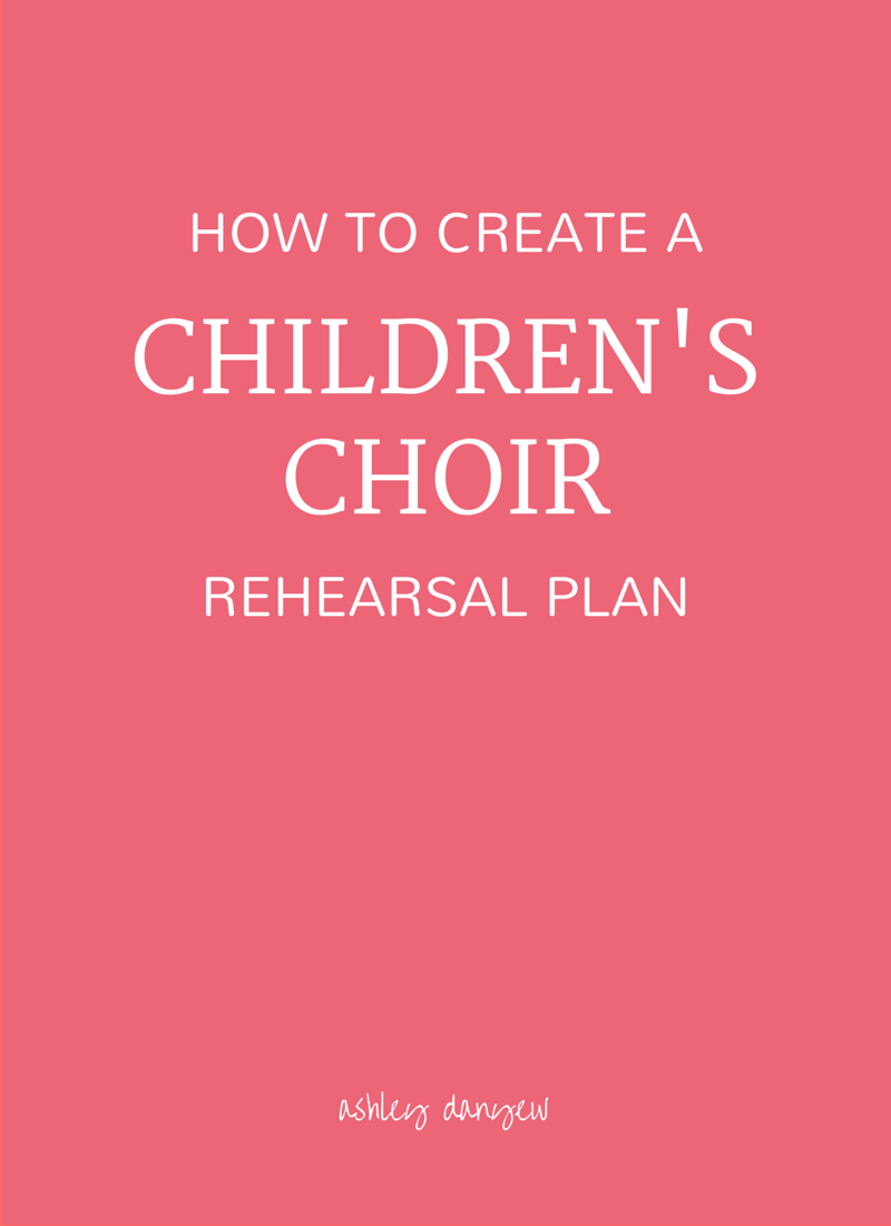 How to Create a Children's Choir Rehearsal Plan | @ashleydanyew
