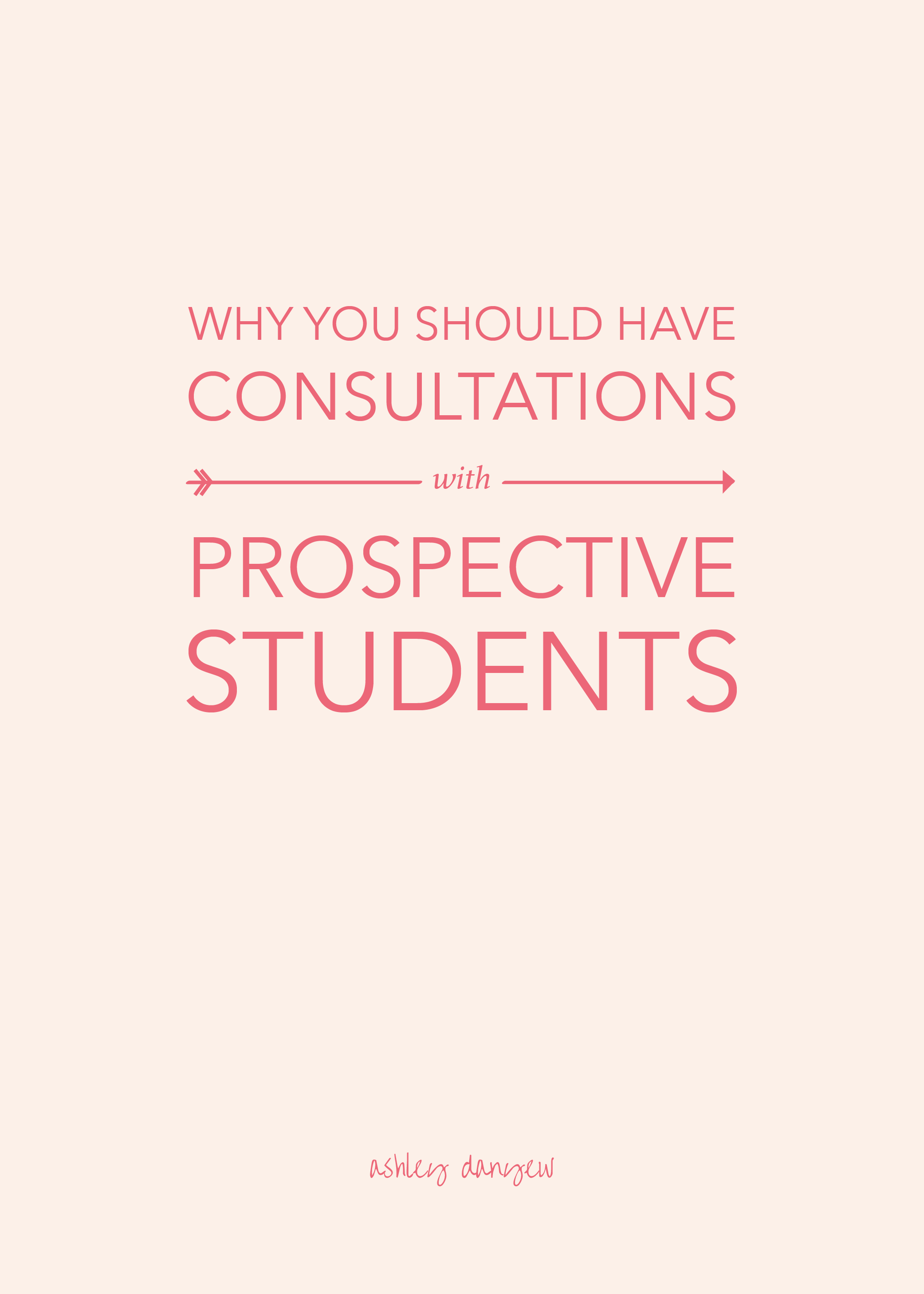 Why you should have consultations with prospective students | @ashleydanyew