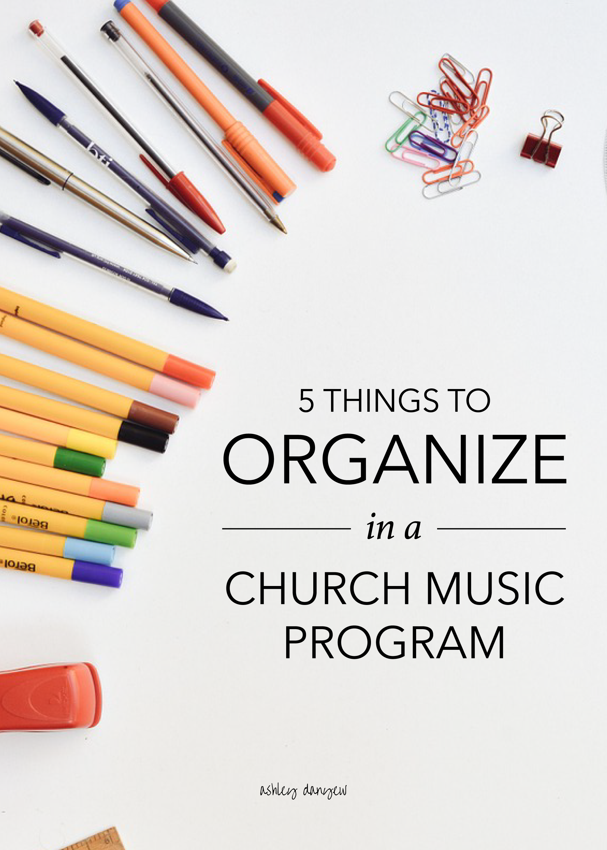 5 things to organize in a church music program (plus a few tips and tricks!) | @ashleydanyew