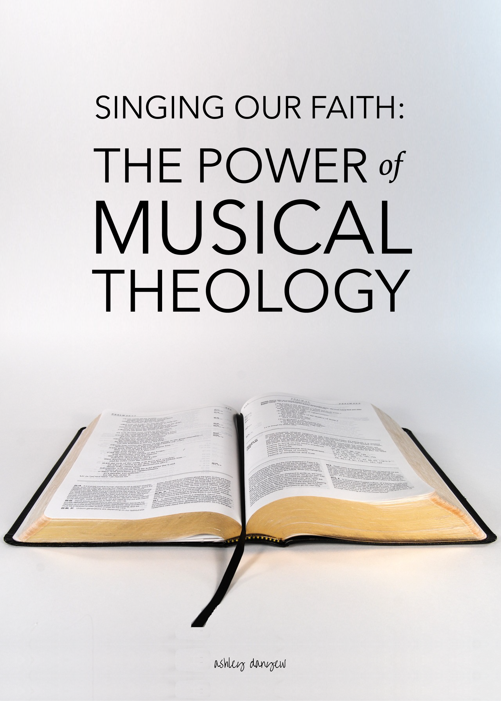 Singing our faith: The power of musical theology in hymns and contemporary songs. Nine insightful articles and helpful indexes for church musicians and pastors. | @ashleydanyew