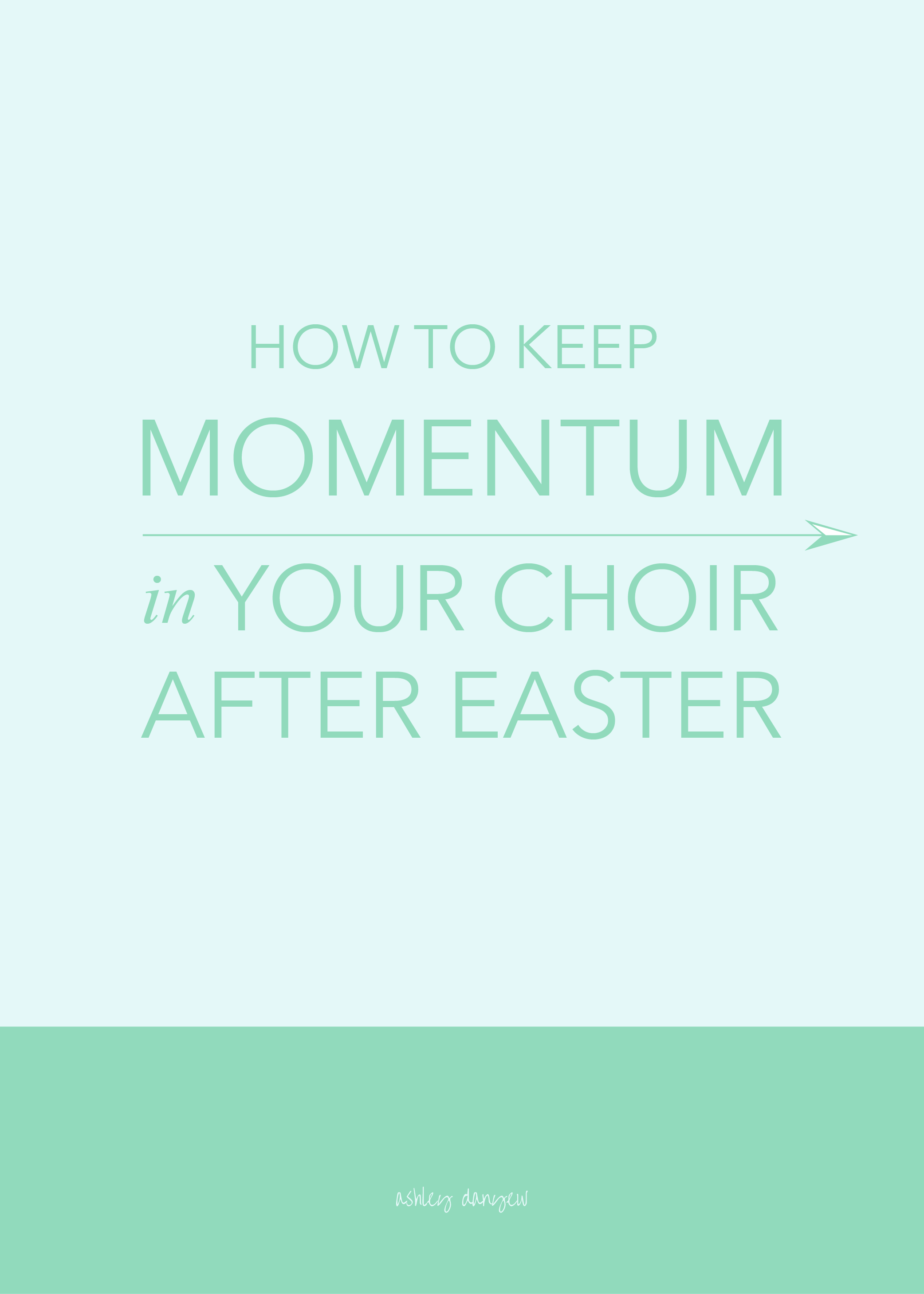 Copy of How to Keep Momentum in Your Choir After Easter