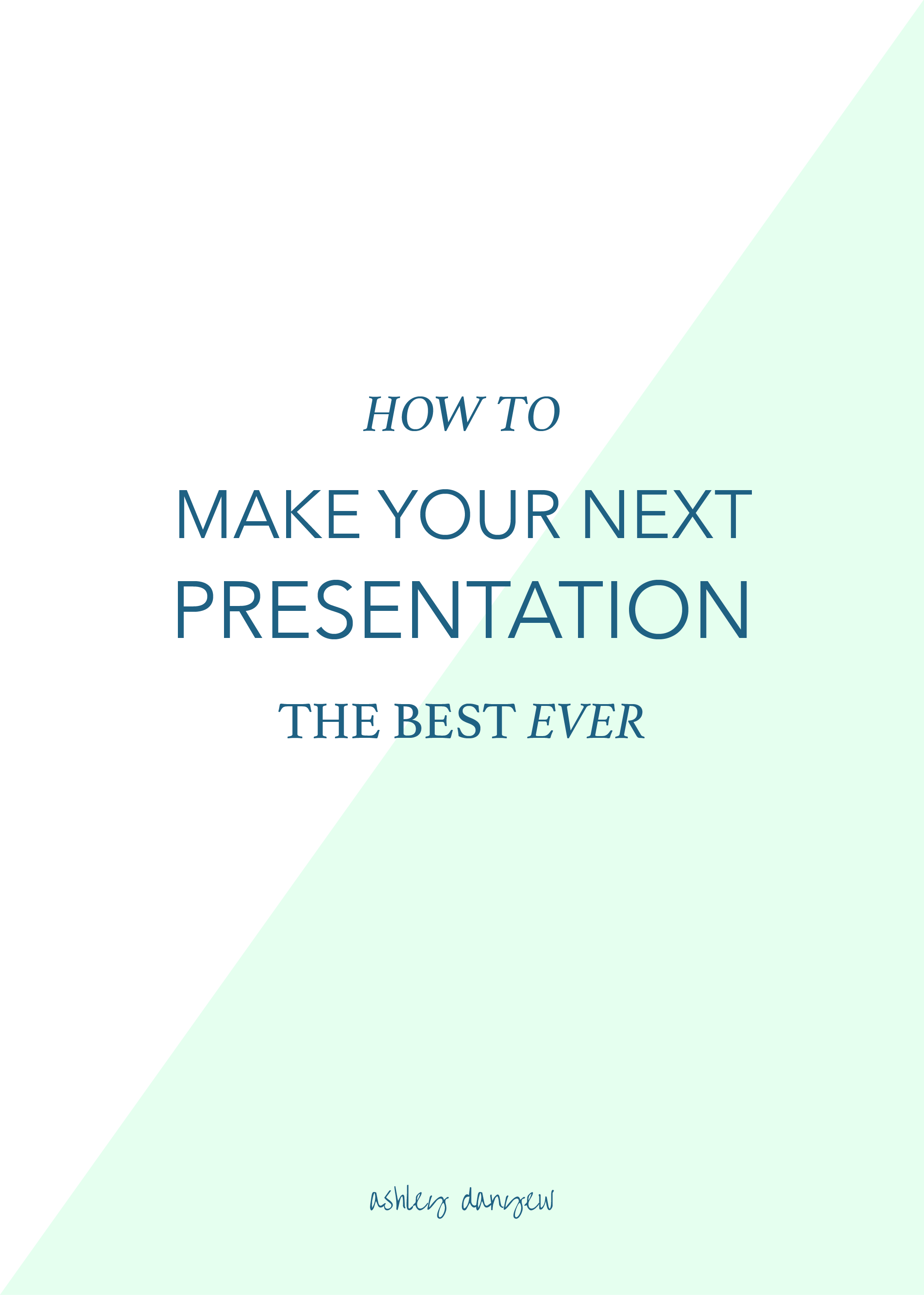 Copy of How to Make Your Next Presentation the Best Ever
