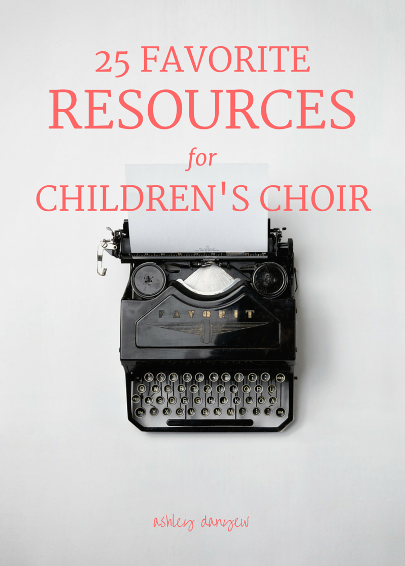 25 Favorite Resources for Children's Choir | Ashley Danyew.png